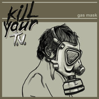Kill Your TV - Gas Mask