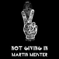 Martin Meister - Not Giving In (Explicit)