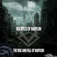 Disciples of Babylon - The Rise and Fall of Babylon