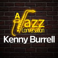 Kenny Burrell - A Jazz Conversation