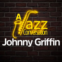 Johnny Griffin - A Jazz Conversation