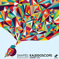 Robert Luis - Shapes: Kaleidoscope (Explicit)