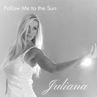 Juliana - Follow Me to the Sun