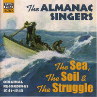 Almanac Singers - Almanac Singers: The Sea, The Soil And The Struggle (1941-1942)