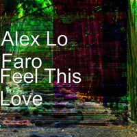 Alex Lo Faro - Feel This Love