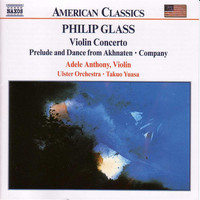 Adele Anthony - Glass, P.: Violin Concerto / Company / Prelude From Akhnaten