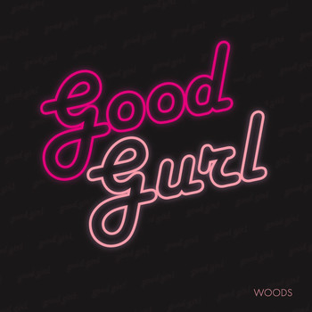 Woods - Good Gurl