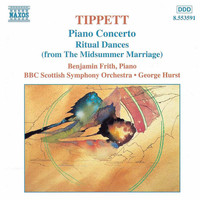 Benjamin Frith - Tippett: Piano Concerto / Ritual Dances From The Midsummer Marriage