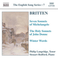 Philip Langridge - Britten: 7 Sonnets of Michelangelo / Holy Sonnets of J. Donne / Winter Words (English Song, Vol. 7)