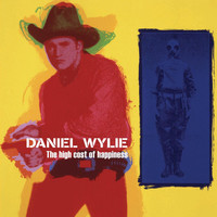 Daniel Wylie - The High Cost of Happiness (Bonus Track Version)