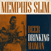 Memphis Slim - Beer Drinking Woman