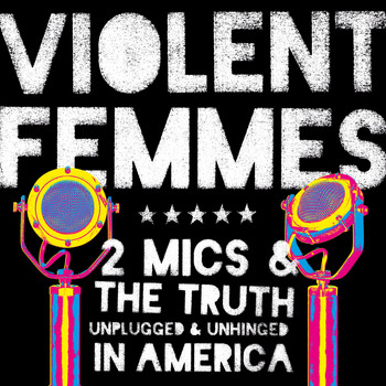 Violent Femmes - 2 Mics & The Truth: Unplugged & Unhinged In America