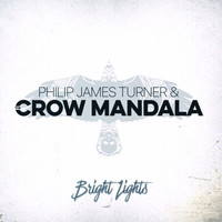 Philip James Turner & the Crow Mandala - Bright Lights