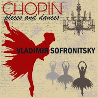 Vladimir Sofronitsky - Chopin: Pieces and Dances