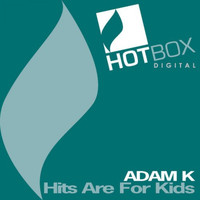 Adam K - Hits Are For Kids