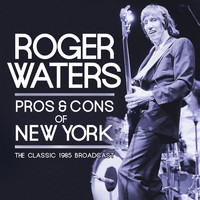 Roger Waters - Pros & Cons of New York (Live)