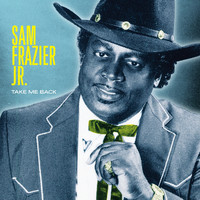 Sam Frazier Jr. - Take Me Back