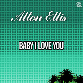 Alton Ellis - Baby I Love You