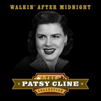 Patsy Cline - Walking After Midnight (The Patsy Cline Collection)