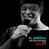 Al Jarreau - Ain't No Sunshine (Rishi Remixes) [Remastered]