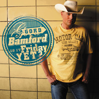Gord Bamford - Is It Friday Yet
