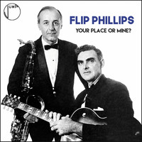 Flip Phillips - Your Place or Mine?