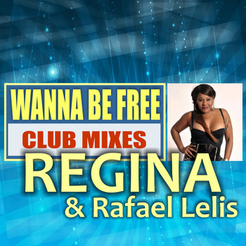 Regina & Rafael Lelis - Wanna Be Free: Club Mixes