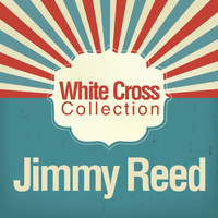 Jimmy Reed - White Cross Collection