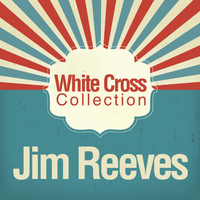 Jim Reeves - White Cross Collection