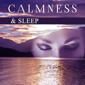 Calmness & Sleep – Peaceful Mind, Deep Sleep, Relaxation Lullabies to Bed,  Instrumental Songs, Relaxed Mind