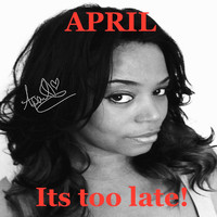 April - Its too late