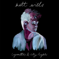 Matt Wills - Cigarettes & City Lights (Explicit)