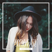 Holley Maher - I Have You (I Do)