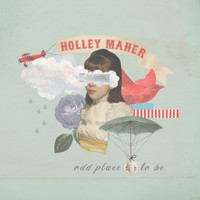 Holley Maher - Odd Place to Be