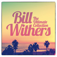 Bill Withers - The Ultimate Collection