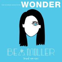 "Bea Miller - brand new eyes (From ""Wonder"")"