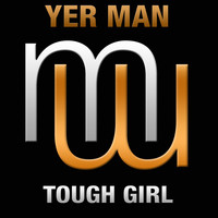 Yer Man - Tough Girl (Radio edit)