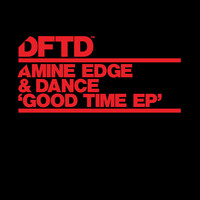Amine Edge & DANCE - Good Time EP