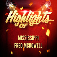Mississippi Fred McDowell - Highlights of Mississippi Fred McDowell