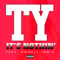 Ty - It's Nothing (Explicit)