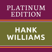 Hank Williams - Hank Williams - Platinum Edition (The Greatest Hits Ever!)