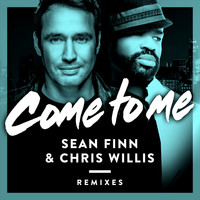 Sean Finn & Chris Willis - Come to Me (Remixes)