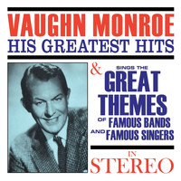 Vaughn Monroe - Vaughn Monroe: His Greatest Hits & Sings the Great Themes of Famous Bands and Famous Singers (In Stereo)