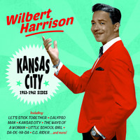 Wilbert Harrison - Kansas City: 1953-1962 Sides