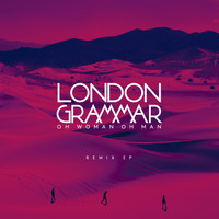 London Grammar - Oh Woman Oh Man (Remixes)