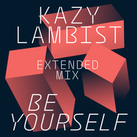 Kazy Lambist / - Be Yourself (Extended Mix) - Single