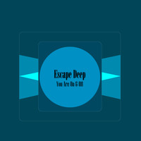 Escape Deep - You Are On and Off