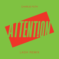 Charlie Puth - Attention (Lash Remix)