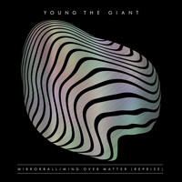 Young The Giant - Mirrorball / Mind Over Matter (Reprise)