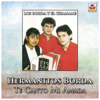Hermanitos Borda - Te Canto Mi Amada